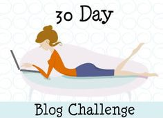 Just starting a 30 Day Blogging Challenge!! 1 post every day for 30 days!! Yes, I can! Yes, I can!!