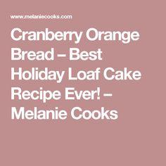 Cranberry Orange Bread – Best Holiday Loaf Cake Recipe Ever! – Melanie Cooks