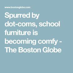 Spurred by dot-coms, school furniture is becoming comfy - The Boston Globe