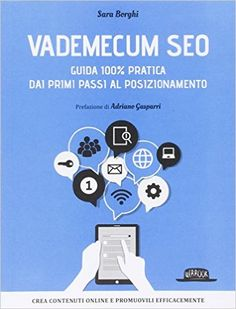 Amazon.it: Vademecum SEO. Guida 100% pratica dai primi passi al posizionamento - Sara Borghi - Libri