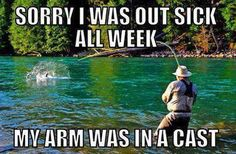 Fishing Humor. He wishes he could use this excuse!