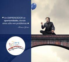 """""""Un emprendedor ve oportunidades, donde otros sólo ven problemas.""""  - Michael Gerber"""