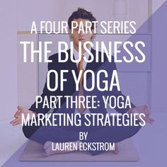 The Business of Yoga: Part Three - Yoga Marketing Strategies