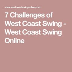 7 Challenges of West Coast Swing - West Coast Swing Online