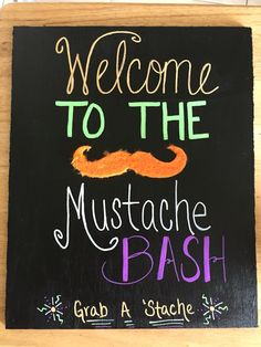 Welcome to the Mustache Bash sign, custom made with plywood, chalkboard paint and chalk markers
