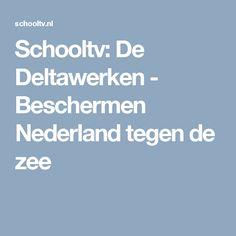 Schooltv: De Deltawerken - Beschermen Nederland tegen de zee
