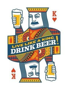 Beer art: Live like a king, drink beer! (Original illustration, by Jude Landry, turned into a 3 color screen-printed poster celebrating a love of cards and beer. Beer Quotes, Beer Art, Beer Poster, All Beer, Beer Signs, Illustration, Poster Prints, Art Prints, Beer Lovers