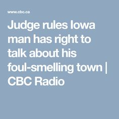 Judge rules Iowa man has right to talk about his foul-smelling town | CBC Radio