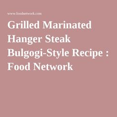 Grilled Marinated Hanger Steak Bulgogi-Style Recipe : Food Network