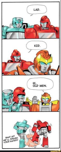 I said this to some older bots once... I didn't die because they didn't want to hurt a femme pradacon.