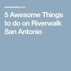 5 Awesome Things to do on Riverwalk San Antonio