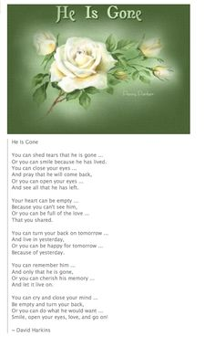 She is Gone-Replace the He with a She.I love this poem.I had it printed in Brianna's memorial books for the funeral and I asked Father to read it to everyone at the cemetary.