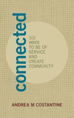FREE Kindle book - today through Friday 12/21. Download today and share.   Connected: 101 Ways to Be of Service and Create Community by Andrea Costantine, http://www.amazon.com/dp/B009M8LJZG/ref=cm_sw_r_pi_dp_Qjj0qb1VHDR4M