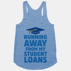 Running Away From My Student Loans, BYE.