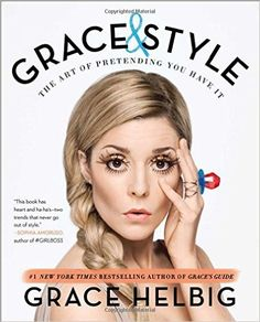 Amazon.fr - Grace & Style: The Art of Pretending You Have It - Grace Helbig - Livres