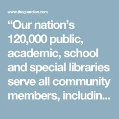 """""""Our nation's 120,000 public, academic, school and special libraries serve all community members, including people of colour, immigrants, people with disabilities and the most vulnerable in our communities, offering services and educational resources that transform communities, open minds, and promote inclusion and diversity,"""" it said in a statement that encouraged its 57,000 members to speak out against the administration."""