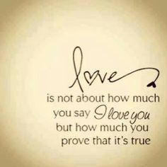 Love shown is better than love said.  #just sayin