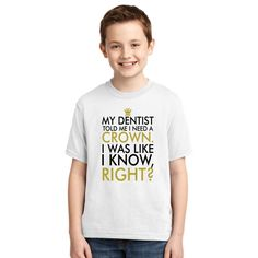 My Dentist Told Me I Need A Crown. I Was Like I Know Right? Youth T-shirt