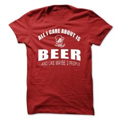 All I Care About I Beer And Maybe 3 People T Shirt, Hoodie, Tee Shirts ==► Shopping Now!