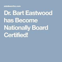 Dr. Bart Eastwood has Become Nationally Board Certified!