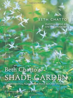 Beth Chatto's Shade Garden: Shade-Loving Plants for Year-Round Interest (Pimpernel Garden Classics) Hardcover – July 15, 2017 Beth Chatto (Author), Steven