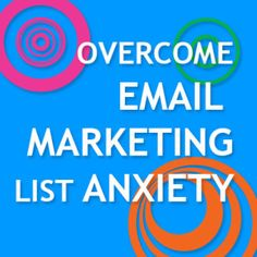 How overcome email marketing list anxiety in your business--a must for small business owners!