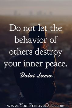 Do not let the behaviour of others destroy your inner peace ~ Dalai Lama – Marriage – Zitate Now Quotes, Wise Quotes, Happy Quotes, Great Quotes, Positive Quotes, Quotes To Live By, Motivational Quotes, Cousin Quotes, Inspire Quotes