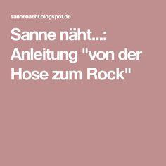 """Sanne näht...: Anleitung """"von der Hose zum Rock"""""""