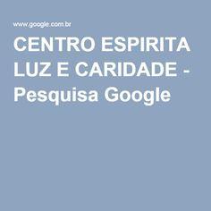 CENTRO ESPIRITA LUZ E CARIDADE - Pesquisa Google