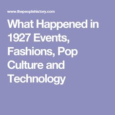 What Happened in 1927 Events, Fashions, Pop Culture and Technology