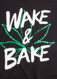 Wake & Bake   Funny Marijuana Pot Leaf Weed Smoking Stoner Humor Unisex T-shirt https://www.amazon.com/dp/B017OA4WPC//ref=as_li_ss_tl?ie=UTF8&linkCode=ll1&tag=mentapalac01-20&linkId=7a050b696cedcfa74e7dab8e15c4adb2