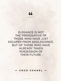 """Elegance is not the prerogative of those who have just escaped from adolescence, but of those who have already take possession of their future."" - Coco Chanel // #WWWQuotesToLiveBy"