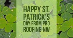 Happy St. Patrick's Day from Pro Roofing NW! We hope that your day if filled with green, fun, and happy celebrations. #stpatricksday #stpattysday