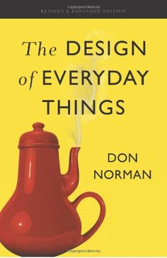 The Design of Everyday Things by Donald A. Norman http://www.amazon.co.uk/dp/0465050654/ref=cm_sw_r_pi_dp_CCVcwb1614SEV