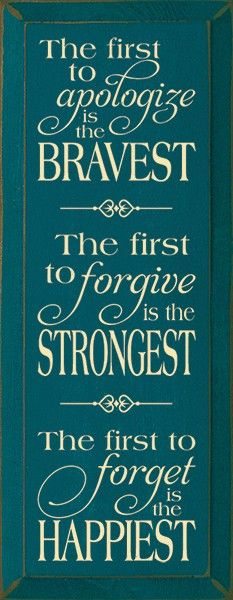Sawdust City Wholesale - The first to apologize is the bravest. The first to forgive is..., $11.00 (http://www.sawdustcitywholesale.com/the-first-to-apologize-is-the-bravest-the-first-to-forgive-is/)