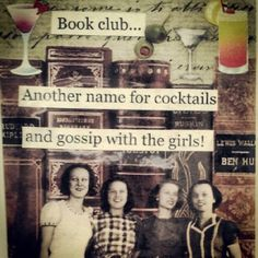 book club: another name for cocktails and gossip with the girls!