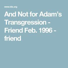 And Not for Adam's Transgression - Friend Feb. 1996 - friend