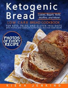Ketogenic Bread: Low Carb Bread Cookbook for Keto, Paleo, and Gluten Free Diets with Photos and Complete Nutritional Info For Every Recipe;
