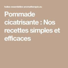 Pommade cicatrisante : Nos recettes simples et efficaces