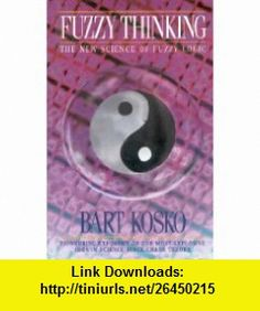 Fuzzy Thinking the New Science of Fuzzy (9780002553520) Bart Kosko , ISBN-10: 000255352X  , ISBN-13: 978-0002553520 ,  , tutorials , pdf , ebook , torrent , downloads , rapidshare , filesonic , hotfile , megaupload , fileserve