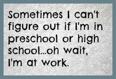 """Hahaha, one of my students showed me this and said it """"made her think of me"""" since whenever my students act up I say """"I thought I taught high school, not elementary"""" - funny! Great Quotes, Quotes To Live By, Funny Quotes, Work Quotes, Humorous Sayings, Truth Quotes, Awesome Quotes, Quotable Quotes, Motivational Quotes"""
