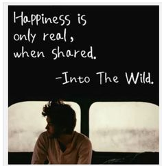 Into the Wild. I wish I could have a vocation into the wild as a supertramp. You would realize something coz u have pretty much time to think. Into The Wild, Happy Quotes, Great Quotes, Quotes To Live By, Life Quotes, Inspirational Quotes, Happiness Quotes, True Happiness, Genius Quotes