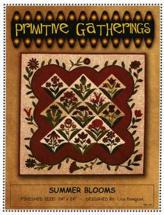 Summer Blooms, Primitive Gatherings 2013 Summer Freebie and 2012 Summer Pieced Block of the Week Motifs Applique Laine, Wool Applique Patterns, Quilt Patterns, Applique Ideas, Felt Applique, Primitive Quilts, Primitive Folk Art, Antique Quilts, Wool Quilts