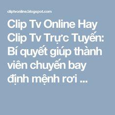 Clip Tv Online Hay Clip Tv Trực Tuyến: Bí quyết giúp thành viên chuyến bay định mệnh rơi ...