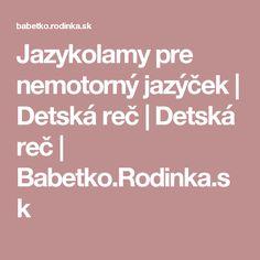 Jazykolamy pre nemotorný jazýček | Detská reč | Detská reč | Babetko.Rodinka.sk Education, Training, Learning