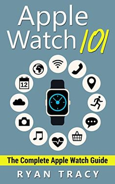 Apple Watch: Apple Watch 101 Guide (watches, apps, ios, i...