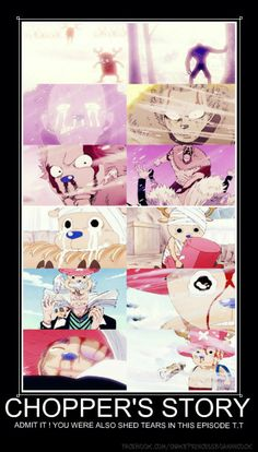 Tony Tony Chopper! Dude YOU CRY THROUGHOUT THE WHOLE SERIES!!!! YOU NEVER STOP CRYING AND LAUGHING OR SHOUTING!! YOU ARE NEVER STILL!!! ONE PIECE IS LIFE!