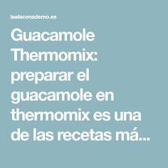 Guacamole Thermomix: preparar el guacamole en thermomix es una de las recetas más fáciles, solo hay que introducir los ingredientes, triturar y servir!