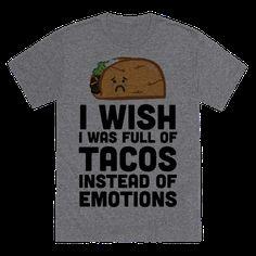 I Wish I Was Full Of Tacos Instead Of Emotions Baseball