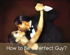 How to Be a Perfect Guy?